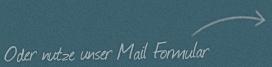 Oder nutzt unser Mail Formular