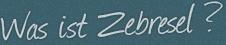 Was ist Zebresel?